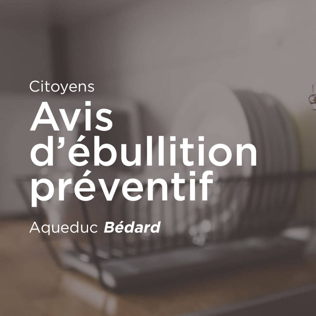 AVIS D'ÉBULLITION PRÉVENTIF – AQUEDUC BÉDARD